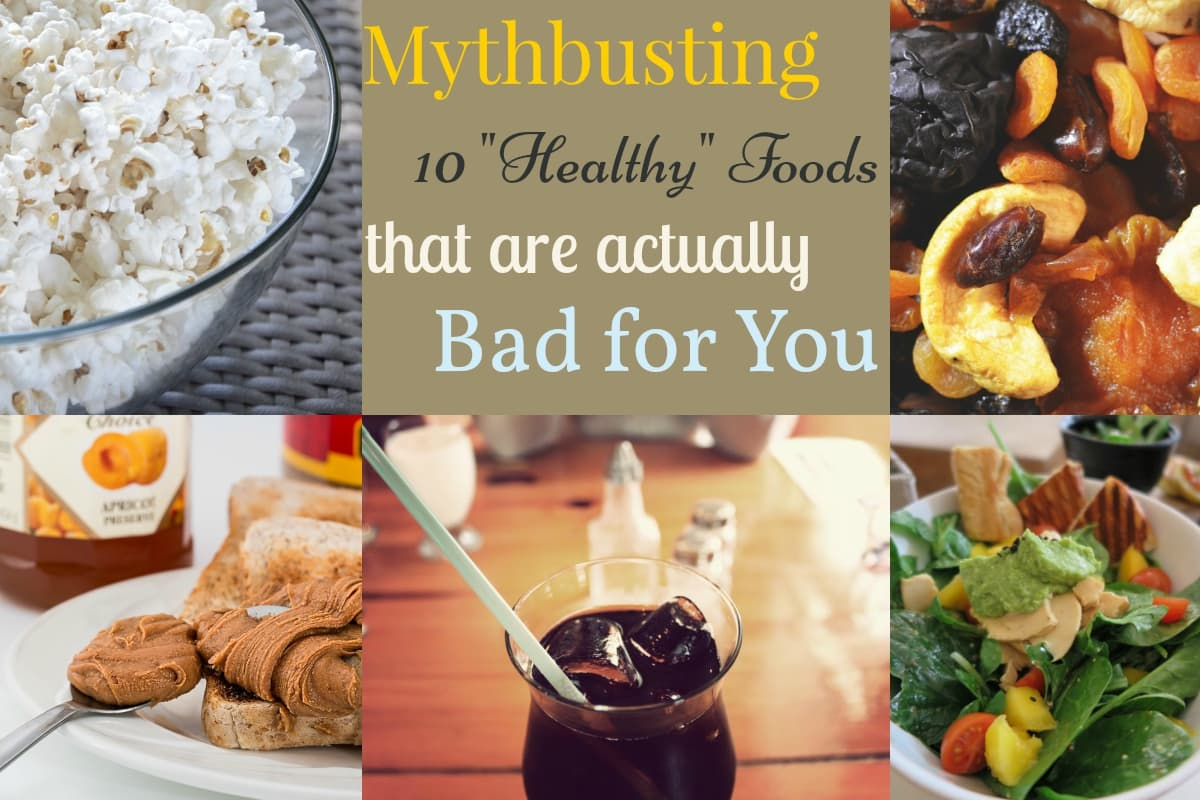 Myth Busting: 10 Healthy Foods That Are Actually Bad for You