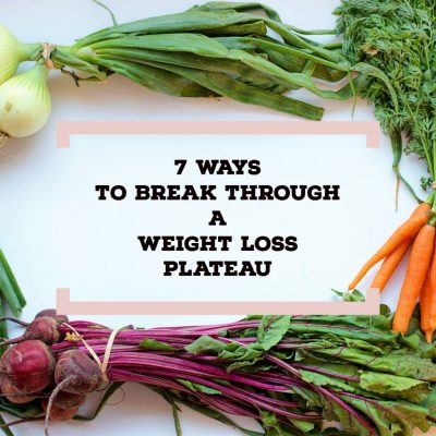 7 Ways to Break Through a Weight Loss Plateau