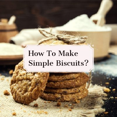 How to Make a Simple Biscuit